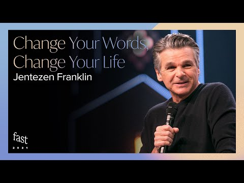 Change Your Words, Change Your Life  Fast 2021 Pastor Jentezen Franklin