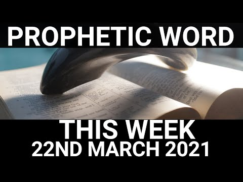 Prophetic Word for This Week 22 March 2021