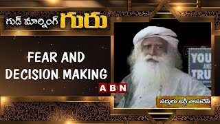 Fear and Decision Making | Good Morning Guru | Sadhguru Latest Motivational Videos | ABN Telugu
