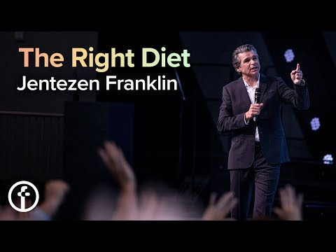 The Right Diet  Pastor Jentezen Franklin