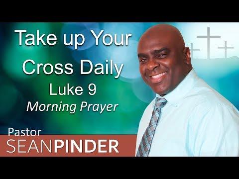 LUKE 9 - TAKE UP YOUR CROSS DAILY - MORNING PRAYER (video)