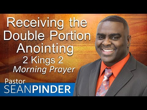 RECEIVING THE DOUBLE PORTION ANOINTING - 2 KINGS 2 - MORNING PRAYER  PASTOR SEAN PINDER