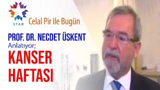 Prof. Dr. Necdet Üskent – Kanser Haftası | Star TV – Celal Pir ile Bugün