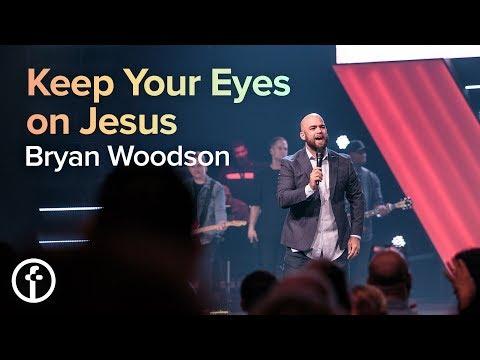 Keep Your Eyes on Jesus  Pastor Bryan Woodson