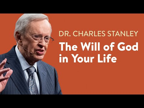 The Will of God in Your Life  Dr. Charles Stanley