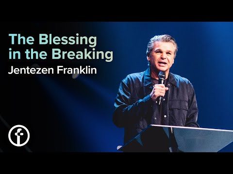 The Blessing in the Breaking  Pastor Jentezen Franklin