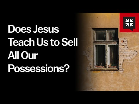 Does Jesus Teach Us to Sell All Our Possessions? // Ask Pastor John