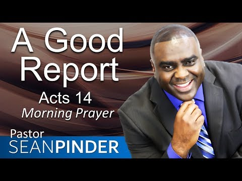 A GOOD REPORT - ACTS 14 - MORNING PRAYER  PASTOR SEAN PINDER