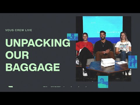 Unpacking Our Baggage  VOUS CREW Live
