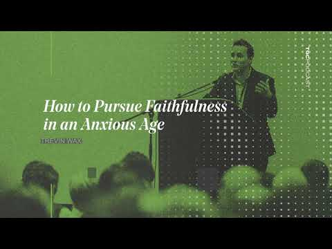 Trevin Wax  How to Pursue Faithfulness in an Anxious Age  TGC Podcast