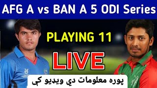 Afghanistan A vs Bangladesh A 1st Odi Match Live Streaming and Playing 11 In Pashto