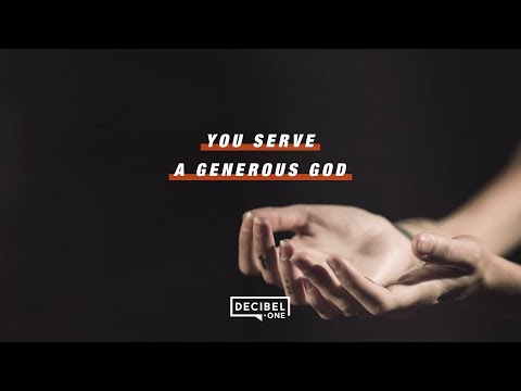 You serve a generous God.