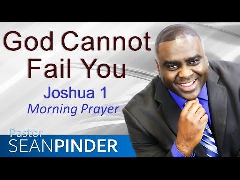 GOD CANNOT FAIL YOU - JOSHUA 1 - MORNING PRAYER  PASTOR SEAN PINDER