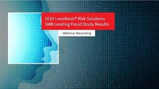 On-Demand Webinar: 2019 LexisNexis Risk Solutions SMB Lending Fraud Study Results