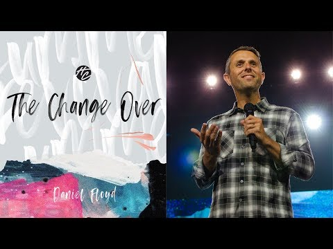 The Change Over  Pastor Daniel Floyd