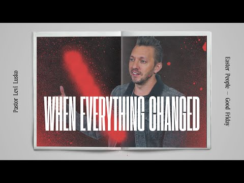 When Everything Changed  Pastor Levi Lusko  Good Friday message