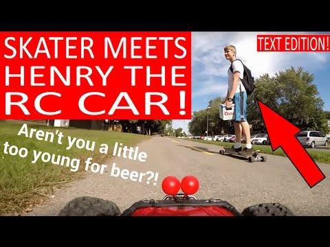 "SKATEBOARDER PLAYS WITH ""HENRY THE RC CAR""! - UC5D-grT37p0Nn-mFXVGtmmw"