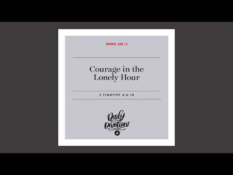 Courage in the Lonely Hour - Daily Devotional