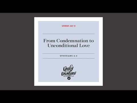 From Condemnation to Unconditional Love  Daily Devotional