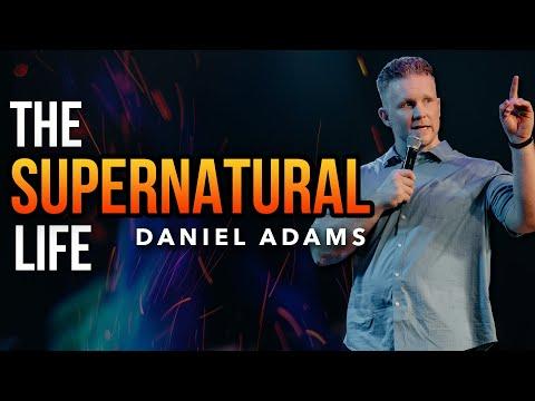 The Supernatural Life  @The Supernatural Life - Daniel Adams