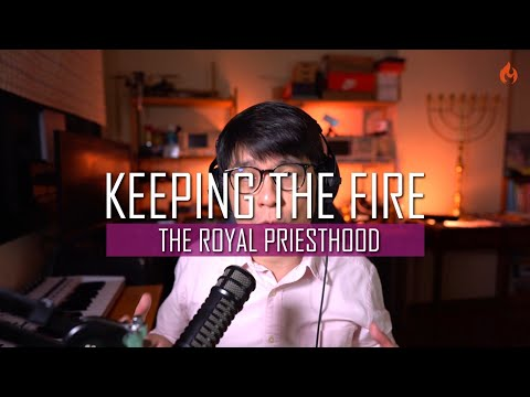 KEEPING THE FIRE  The Royal Priesthood