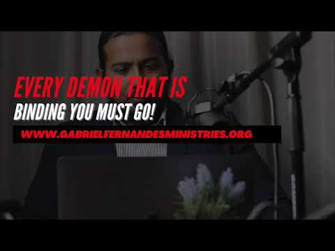 EVERY DEMON THAT IS BINDING YOU MUST GO, POWERFUL MESSAGE AND PRAYER BY EVANGELIST GARBIEL FERNANDES