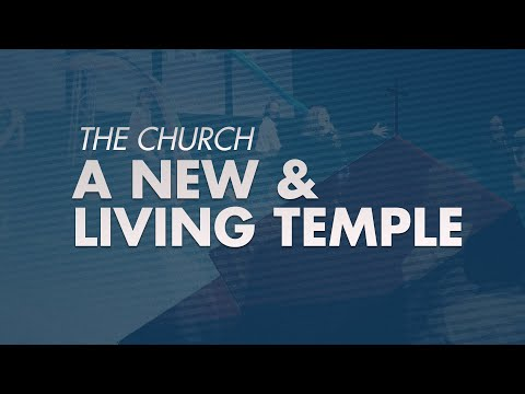 The Church   A New & Living Temple