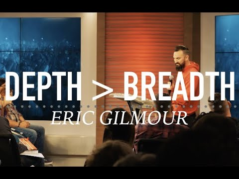 DEPTH OVER BREADTH  Eric Gilmour
