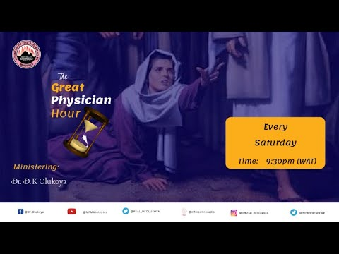 GREAT PHYSICIAN HOUR 8th May 2021 MINISTERING: DR D. K. OLUKOYA