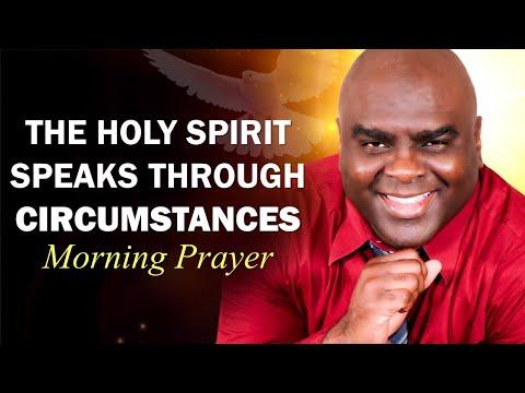 THE HOLY SPIRIT SPEAKS THROUGH CIRCUMSTANCES - MORNING PRAYER