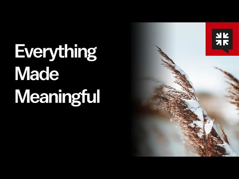 Everything Made Meaningful // Ask Pastor John