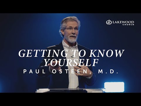 Paul Osteen M.D.  Getting To Know Yourself: Growing In Self Awareness