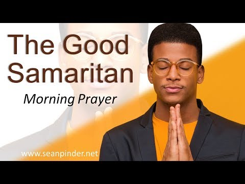 LUKE 10 - THE GOOD SAMARITAN - MORNING PRAYER  PASTOR SEAN PINDER (video)