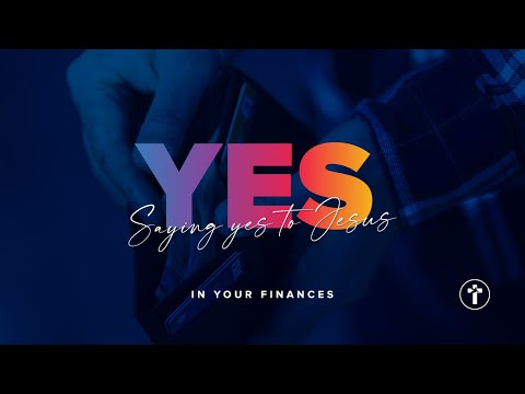 Saying YES to Jesus in your finances  Louis Kotz
