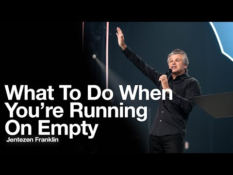 What to do When You're Running on Empty  Jentezen Franklin