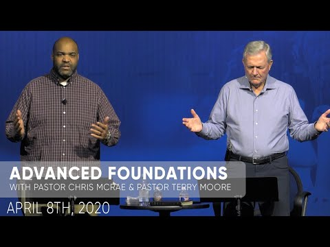 Advanced Foundations  Pastor Chris McRae & Pastor Terry Moore  April 8th, 2020  Sojourn Church