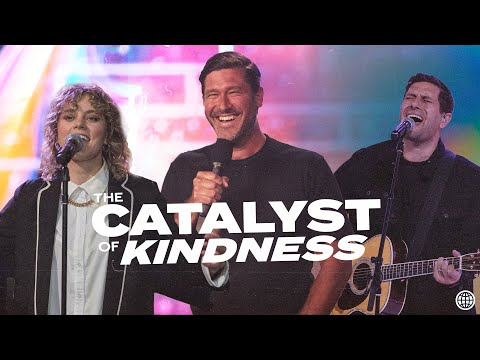 The Catalyst of Kindness  Nathanael Wood  Hillsong Church Online
