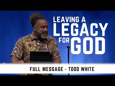Todd White - Leaving A Legacy for God