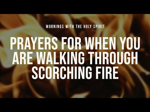 Prayers for When You're Walking Through a Scorching Fire (Prophetic Prayer & Prophecy)