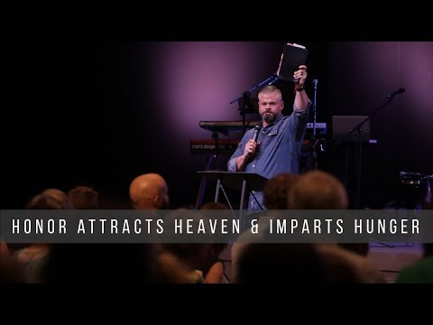 Honor Attracts Heaven & Imparts Hunger