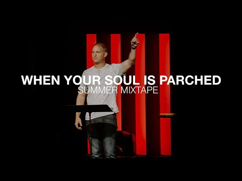 Summer Mixtape  When Your Soul is Parched  Psalm 63: 1-11