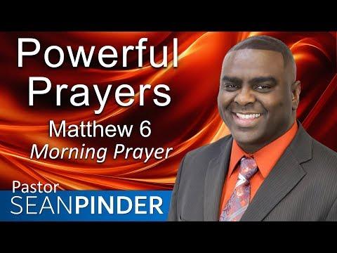 POWERFUL PRAYERS - MATTHEW 6 - MORNING PRAYER  PASTOR SEAN PINDER
