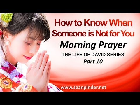 HOW TO KNOW WHEN SOMEONE IS NOT FOR YOU - MORNING PRAYER