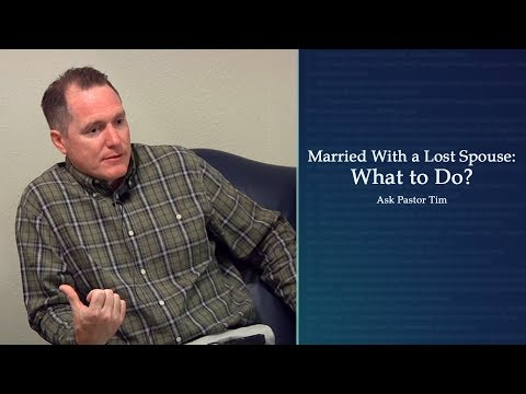 Married With a Lost Spouse: What to Do? - Ask Pastor Tim