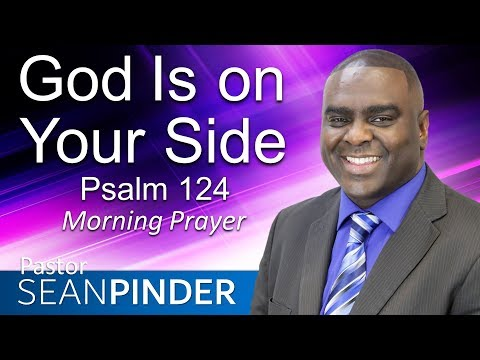 GOD IS ON YOUR SIDE - PSALMS 124 - MORNING PRAYER  PASTOR SEAN PINDER