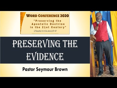 Bethel Word Conference 2020 April 17, Message By Pastor Seymour Brown Theme Preserving the Evidence