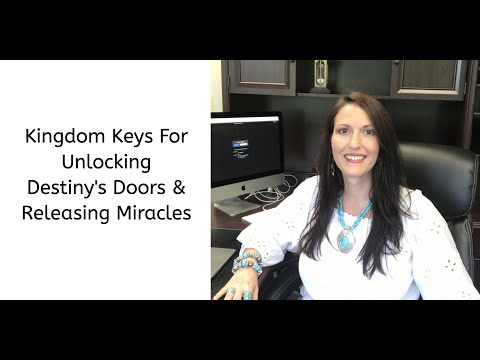 Kingdom Keys to Unlocking Destiny's Doors & Releasing Miracles.