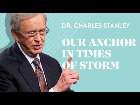 Our Anchor In Times of Storm  Dr. Charles Stanley