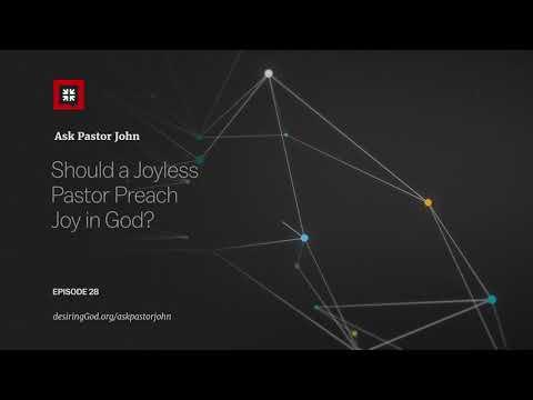 Should a Joyless Pastor Preach Joy in God? // Ask Pastor John