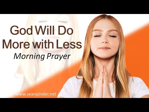 JUDGES 7 - GOD WILL DO MORE WITH LESS - MORNING PRAYER (video)